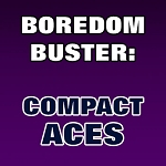 BOREDOM BUSTER: Compact Aces
