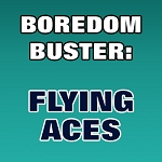 BOREDOM BUSTER: Flying Aces