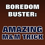 BOREDOM BUSTER: Amazing M&M Trick