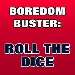 BOREDOM BUSTER: Roll the Dice