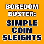 BOREDOM BUSTER: Simple Coin Sleights