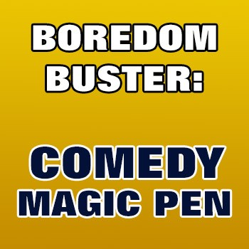BOREDOM BUSTER: Comedy Magic Pen