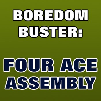 BOREDOM BUSTER: Four Ace Assembly